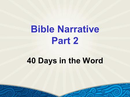 Bible Narrative Part 2 40 Days in the Word. Genesis Introduces the Reader to: Good – choosing the other  Choosing God and neighbor before self Evil –
