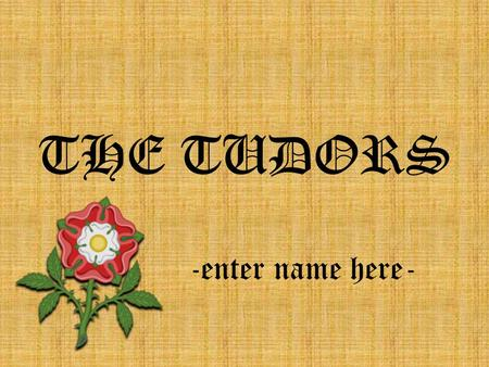 THE TUDORS -enter name here-. -THE TUDORS WERE ENGLISH RULERS WHO REIGNED ENGLAND FROM 1458 TO 1603 -They were very powerful and are known to have had.