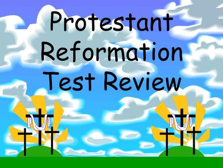 Protestant Reformation Test Review. Martin Luther- Posted 95 Theses Wanted to REFORM the Catholic Church, NOT create a new religion Catholic Church was.