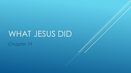 WHAT JESUS DID Chapter 19. JESUS' PUBLIC MINISTRY  On this PPP you will find:  The beginning of Jesus' public ministry – Proclaimed, Baptized, Tempted.