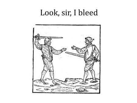 Look, sir, I bleed. Stuck on plot? 1-13: Edmund has a brief but informative conversation with Curan- a gentleman in Gloucester's household. He finds out.