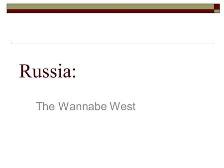 Russia: The Wannabe West.
