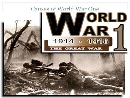 Causes of World War One. Militarism Standing armies of France and Germany doubled from 1870-1914 Germany and England race to build up their navies Germany.
