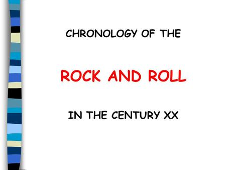 CHRONOLOGY OF THE ROCK AND ROLL IN THE CENTURY XX.