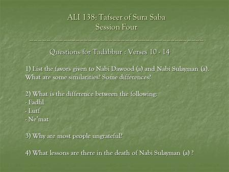 ALI 138: Tafseer of Sura Saba Session Four __________________________________________ Questions for Tadabbur : Verses 10 - 14 1) List the favors given.