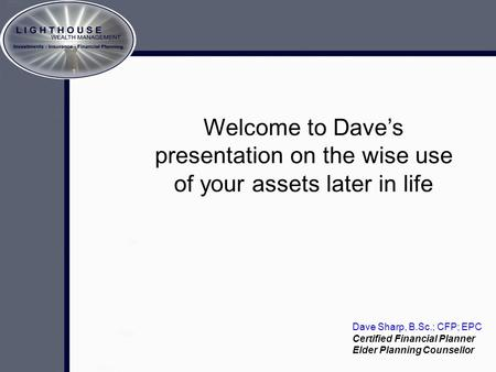 Crafting The Memory A brief look at estate planning… Welcome to Dave's presentation on the wise use of your assets later in life Dave Sharp, B.Sc.; CFP;