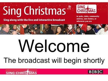 Welcome The broadcast will begin shortly. Pippa Quelch & Victoria Graham from the BBC will open the programme.