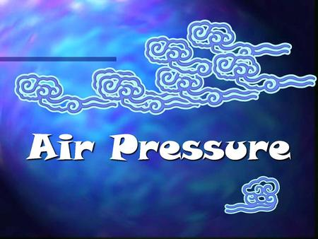 "Characteristics of ""Air"" ""Air"" is a general term for the gases that make up our atmosphere – 78% Nitrogen – 21% Oxygen ""Air"" has volume – it takes up."