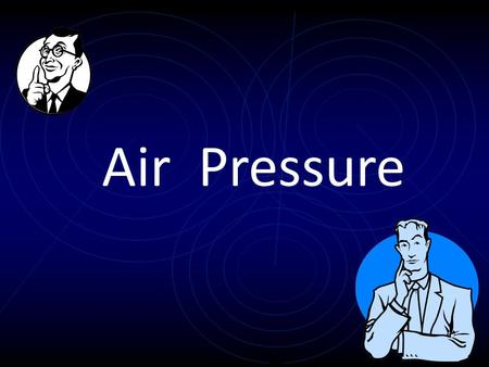 Air Pressure. What is air pressure? The weight of the air that is above a horizontal area. The pressure at point X is the weight of the column of air.