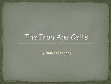 By Rían O'Kennedy. The Celts originated from Central Europe.