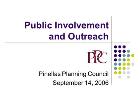Public Involvement and Outreach Pinellas Planning Council September 14, 2006.