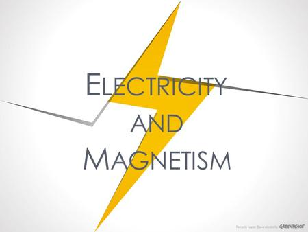 E LECTRICITY AND M AGNETISM.  Electricity - a basic feature of matter that makes up everything in the universe. When people hear the word electricity,