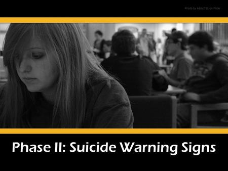 Phase II: Suicide Warning Signs Photo by AbbyD11 on Flickr.