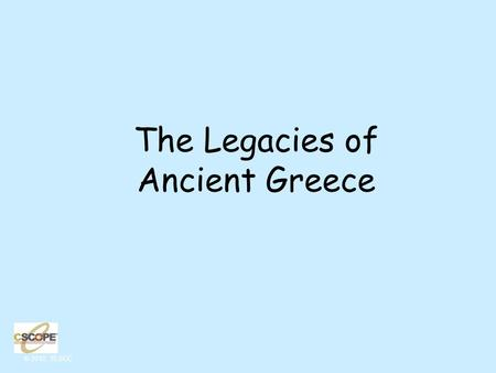 © 2010, TESCC The Legacies of Ancient Greece. © 2010, TESCC Traditions, skills and knowledge of a culture that get passed on to people in the future Martin.