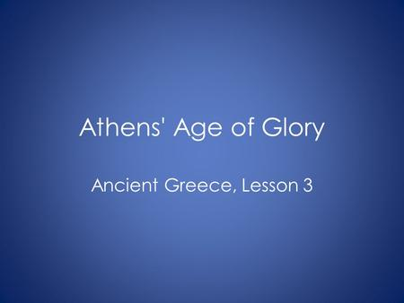 Athens' Age of Glory Ancient Greece, Lesson 3.