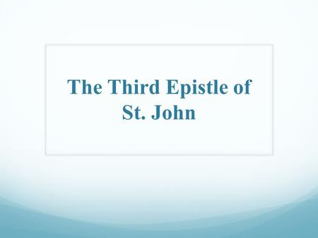 The Third Epistle of St. John. The 3 rd Epistle of St. John Author: + St. John the Beloved is the author. + He did not recite his name out of his humbleness,