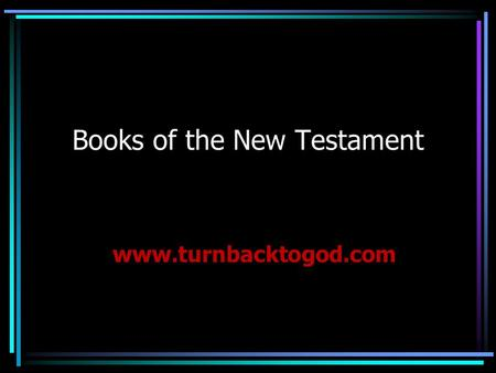 Books of the New Testament www.turnbacktogod.com.