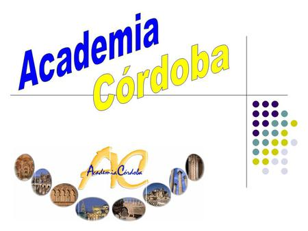 ACADEMIA CÓRDOBA IS NOT JUST A SCHOOL IT IS MUCH MORE THAN THAT IT IS A HOME FOR ITS STUDENTS A FAMILY WITH A LOT OF MEMBERS, WHO ARE CONTINUALLY CHANGING,