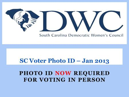 PHOTO ID NOW REQUIRED FOR VOTING IN PERSON SC Voter Photo ID – Jan 2013.