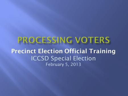 Precinct Election Official Training ICCSD Special Election February 5, 2013.