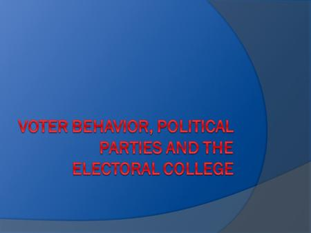 Voter Behavior, Political Parties and The Electoral College
