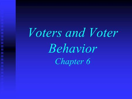 Voters and Voter Behavior Chapter 6