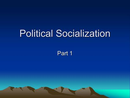 Political Socialization Part 1. What is political socialization? The learning process by which people acquire their opinions, beliefs, and values. The.
