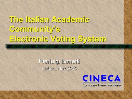 The Italian Academic Community's Electronic Voting System Pierluigi Bonetti Lisbon, May 2000.