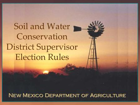 Agricultural Programs and Resources Division New Mexico Department of Agriculture Soil and Water Conservation District Supervisor Election Rules.