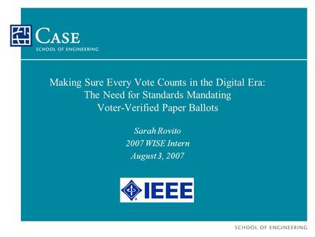 Making Sure Every Vote Counts in the Digital Era: The Need for Standards Mandating Voter-Verified Paper Ballots Sarah Rovito 2007 WISE Intern August 3,