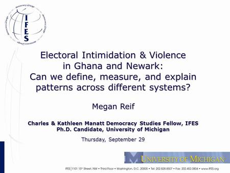 <strong>Electoral</strong> Intimidation & Violence in Ghana <strong>and</strong> Newark: Can we define, measure, <strong>and</strong> explain patterns across different systems? Megan Reif Charles & Kathleen.