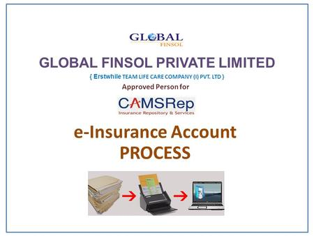 Approved Person for e-Insurance Account PROCESS GLOBAL FINSOL PRIVATE LIMITED { Erstwhile TEAM LIFE CARE COMPANY (I) PVT. LTD }