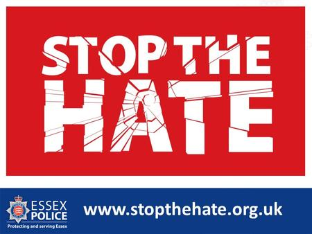 Www.stopthehate.org.uk. Hate crime and mental health DC Phil Merriam Essex Police.