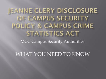MCC Campus Security Authorities WHAT YOU NEED TO KNOW.