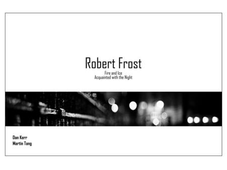 Robert Frost was born in San Francisco, California on the 26 th of March 1874 to Isabelle Moodie and William Prescott Frost Jr. Both his parents were.