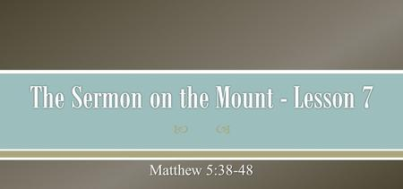 The Sermon on the Mount - Lesson 7
