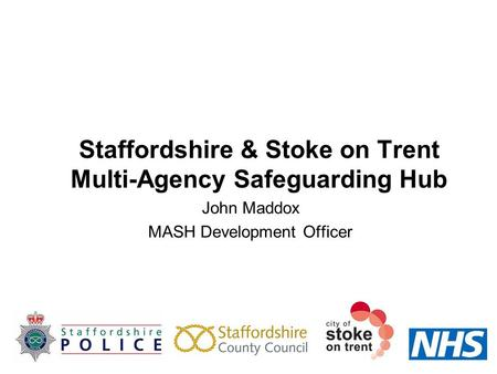Staffordshire & Stoke on Trent Multi-Agency Safeguarding Hub