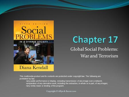 Copyright © Allyn & Bacon 2010 Global Social Problems: War and Terrorism This multimedia product and its contents are protected under copyright law. The.
