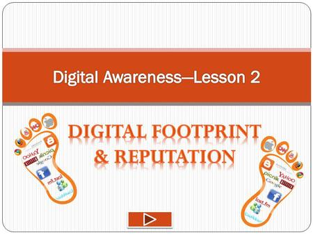 What is a Digital Footprint? It is everything on the Internet that is about you! Personal Profiles Anything you've written Anything written about you.