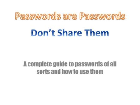 A complete guide to passwords of all sorts and how to use them.