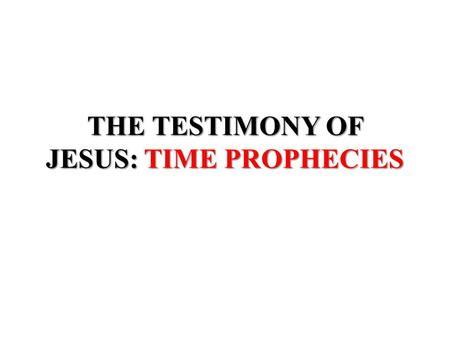 THE TESTIMONY OF JESUS: TIME PROPHECIES. Remnant of God Revelation 12:17And the dragon was wroth with the woman, and went to make war with the remnant.