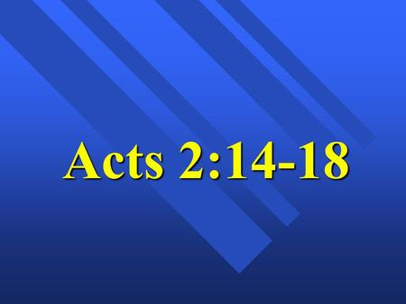 "Acts 2:14-18. Bible Study ""The Day of Pentecost"" Acts 2 : 1 - 48 Tongues like fire."