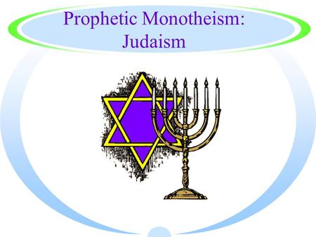 Prophetic Monotheism: Judaism. Abraham: the Patriarch ·Founder of Judaism ·Moved from ·Mesopotamia to Canaan (Israel) ·Tested by God ·Covenant: monotheism.