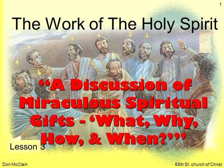 "Don McClain65th St. church of Christ 1 The Work of The Holy Spirit Lesson 3 ""A Discussion of Miraculous Spiritual Gifts - 'What, Why, How, & When?'"" ""A."