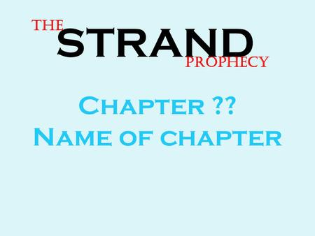 STRAND The Prophecy Chapter ?? Name of chapter. The main conflict Every chapter has a purpose. What was the one really important event or issue in this.