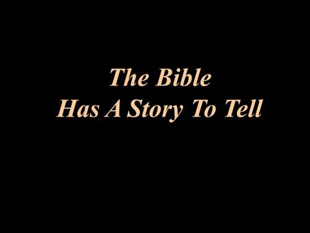 The Bible Has A Story To Tell The Bible Has A Story To Tell G. K. Pennington ©