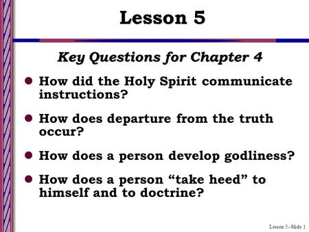 Lesson 5--Slide 1 Key Questions for Chapter 4 How did the Holy Spirit communicate instructions? How does departure from the truth occur? How does a person.