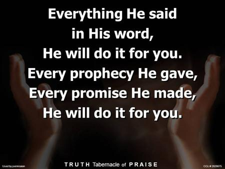 Everything He said in His word, He will do it for you. Every prophecy He gave, Every promise He made, He will do it for you. Everything He said in His.