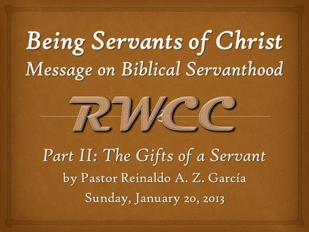 Part II: The Gifts of a Servant by Pastor Reinaldo A. Z. García Sunday, January 20, 2013.
