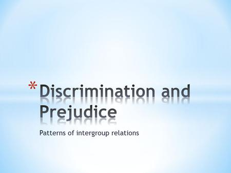 Patterns of intergroup relations. * Is the denial of equal treatment to individuals based on their group membership. * Involves behavior * Can be individual.